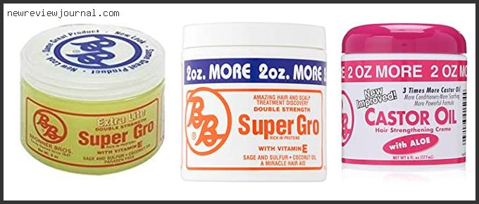 Top 10 Bronner Brothers Super Gro Reviews For You