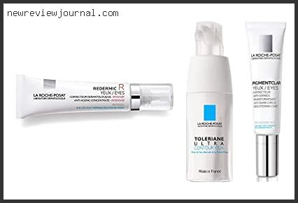 Top 10 Best La Roche Posay Eye Cream Reviews With Products List